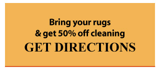 Bring your rugs & get 50% off cleaning - Get Directions